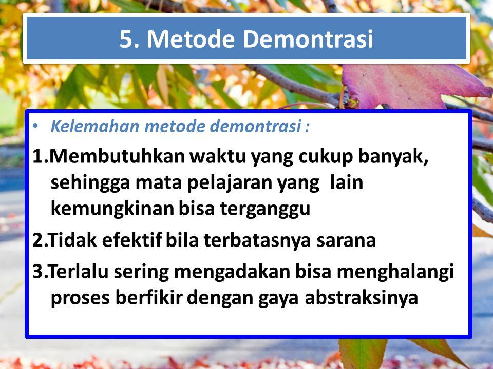 5. Metode Demontrasi Kelemahan metode demontrasi :