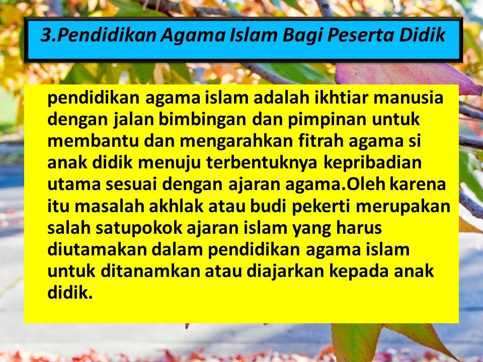 3.Pendidikan Agama Islam Bagi Peserta Didik