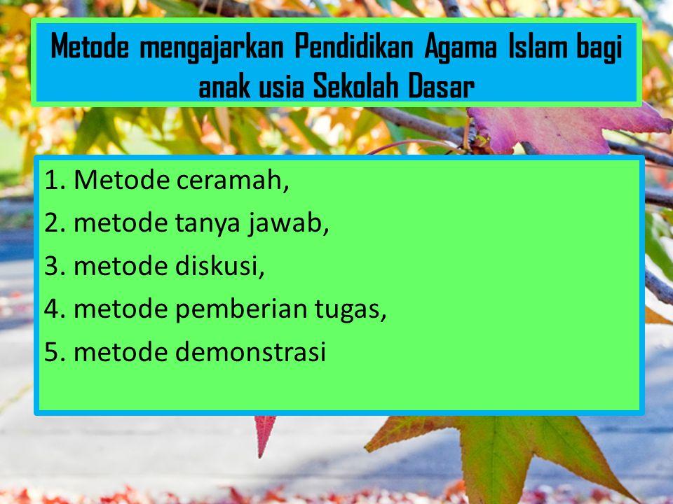 Metode mengajarkan Pendidikan Agama Islam bagi anak usia Sekolah Dasar