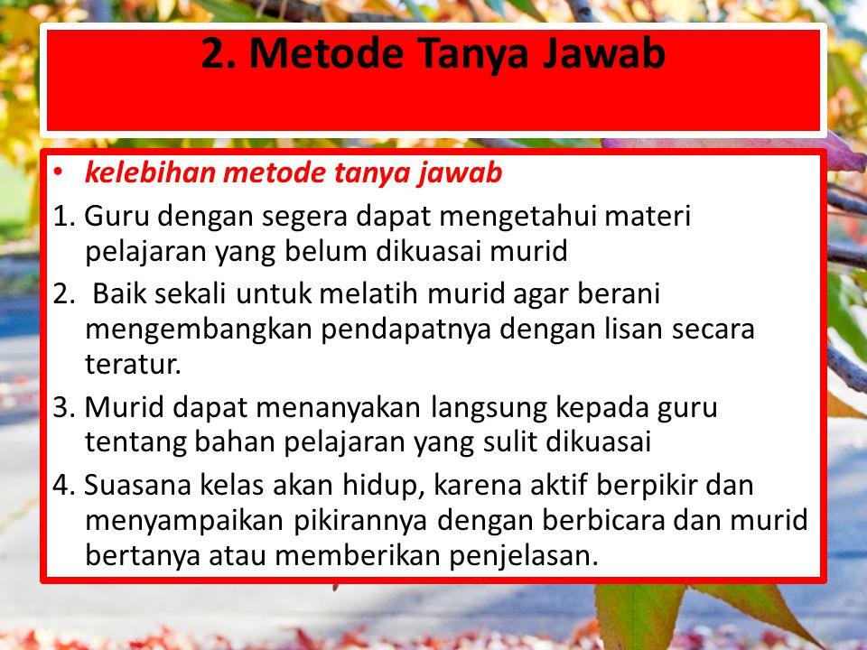 2. Metode Tanya Jawab kelebihan metode tanya jawab
