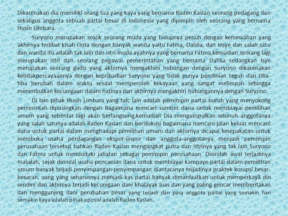 Dikarenakan dia memiliki orang tua yang kaya yang bemama Raden Kaslan seorang pedagang dan sekaligus anggota sebuah partai besar di Indonesia yang dipimpin oleh seorang yang bernama Husin Limbara.