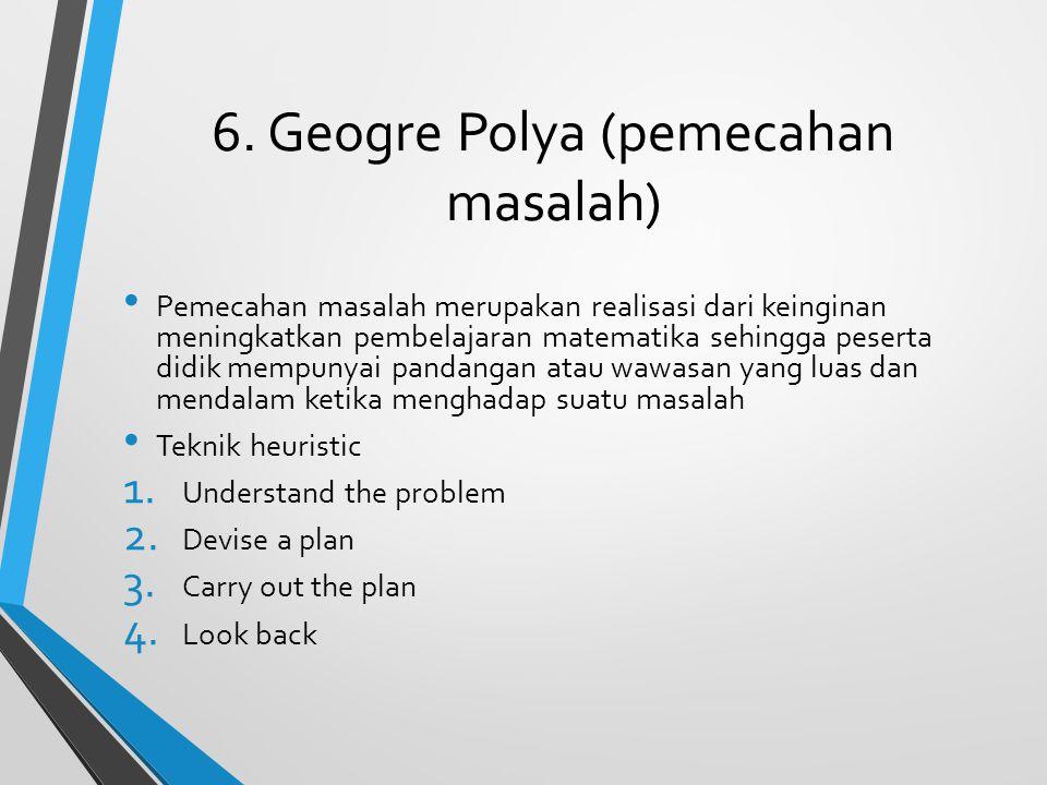 6. Geogre Polya (pemecahan masalah)