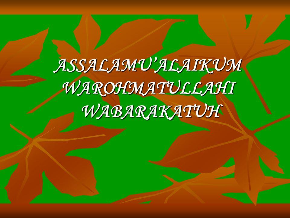 ASSALAMU'ALAIKUM WAROHMATULLAHI WABARAKATUH