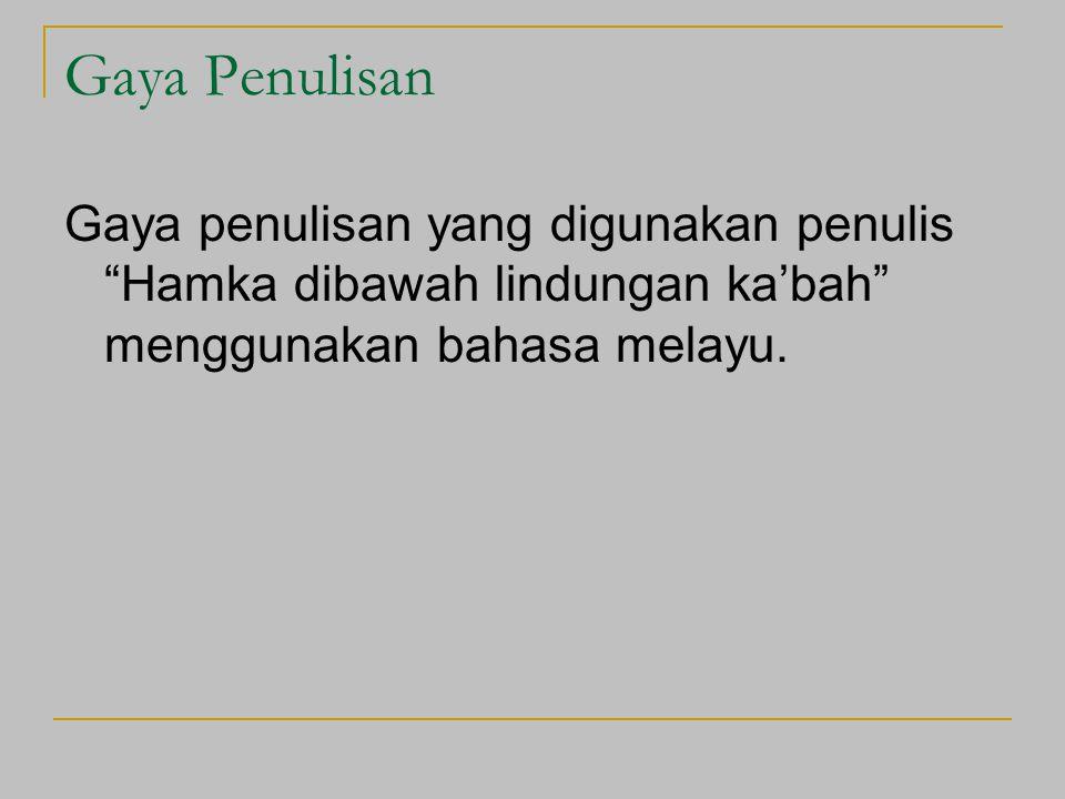 Gaya Penulisan Gaya penulisan yang digunakan penulis Hamka dibawah lindungan ka'bah menggunakan bahasa melayu.
