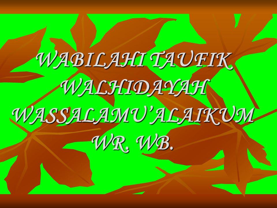 WABILAHI TAUFIK WALHIDAYAH WASSALAMU'ALAIKUM WR. WB.