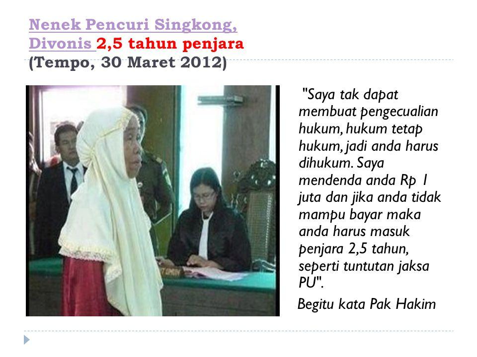 Nenek Pencuri Singkong, Divonis 2,5 tahun penjara (Tempo, 30 Maret 2012)