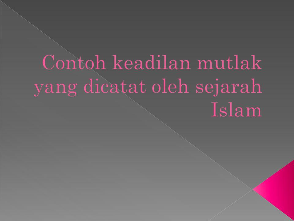 Contoh keadilan mutlak yang dicatat oleh sejarah Islam