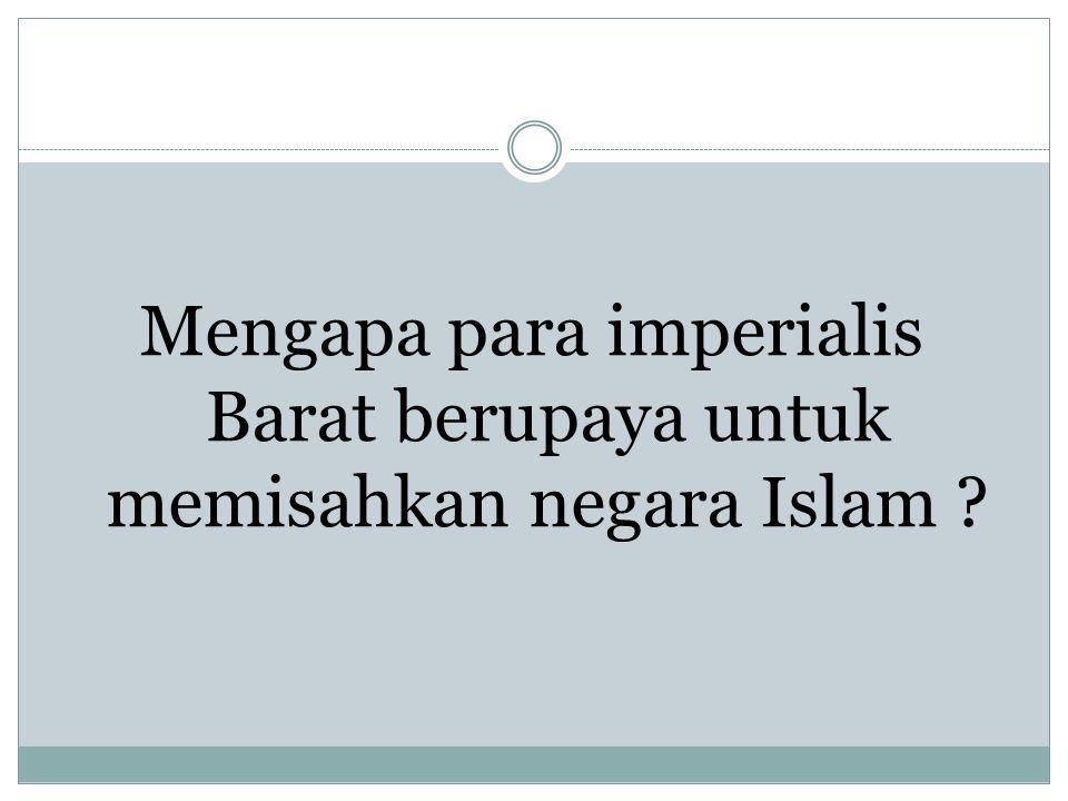 Mengapa para imperialis Barat berupaya untuk memisahkan negara Islam
