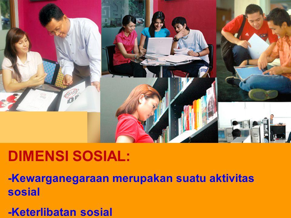 DIMENSI SOSIAL: -Kewarganegaraan merupakan suatu aktivitas sosial