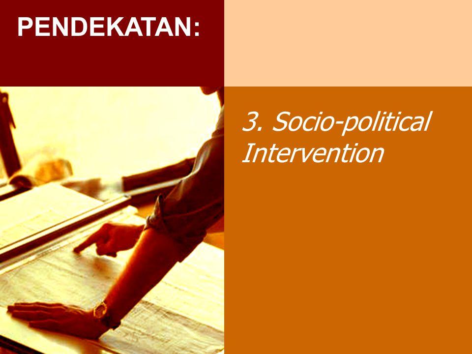 PENDEKATAN: 3. Socio-political Intervention