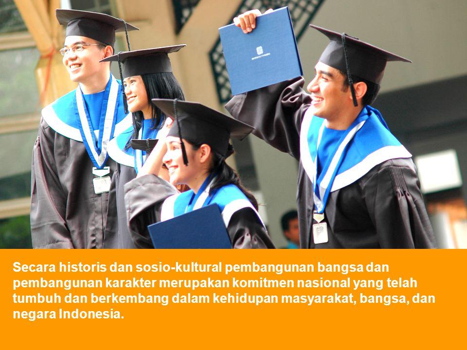 Secara historis dan sosio-kultural pembangunan bangsa dan pembangunan karakter merupakan komitmen nasional yang telah tumbuh dan berkembang dalam kehidupan masyarakat, bangsa, dan negara Indonesia.