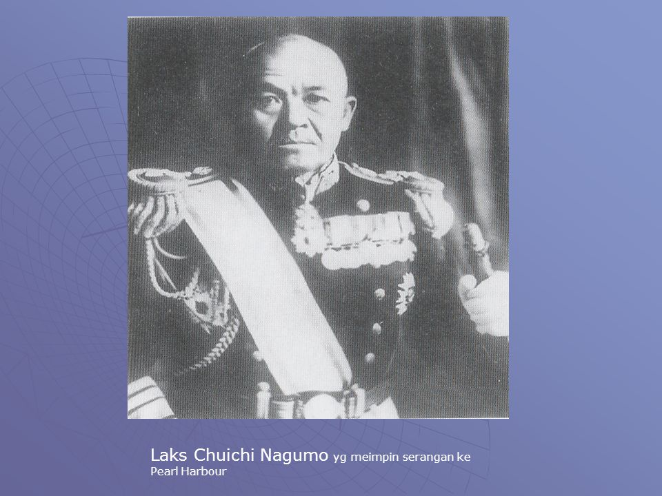 Laks Chuichi Nagumo yg meimpin serangan ke Pearl Harbour