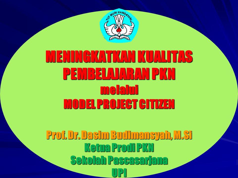 MENINGKATKAN KUALITAS PEMBELAJARAN PKN melalui MODEL PROJECT CITIZEN Prof.