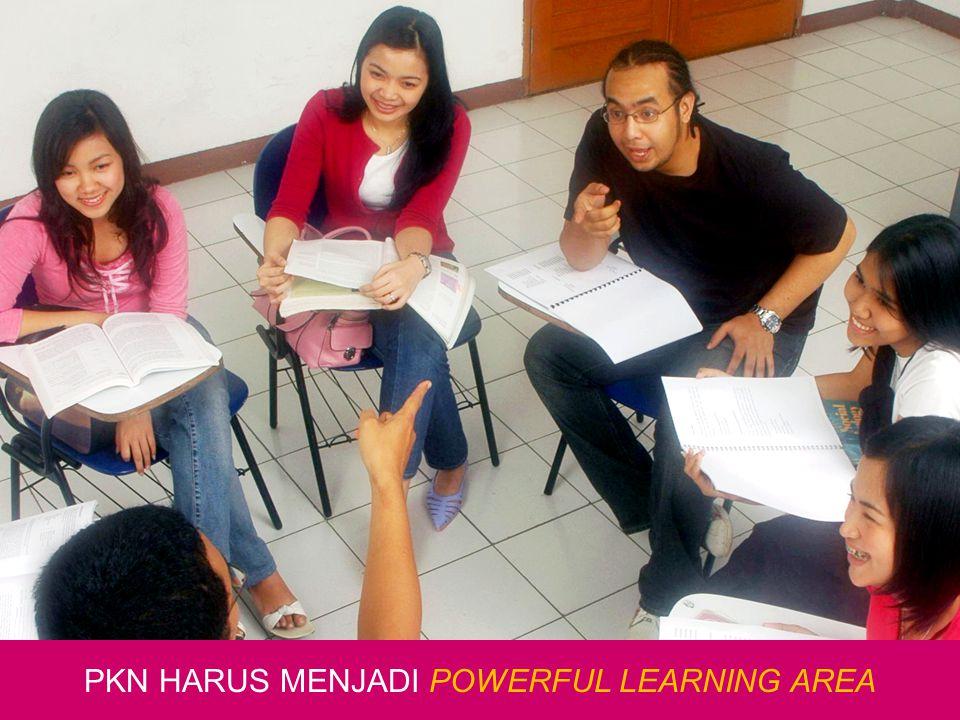 PKN HARUS MENJADI POWERFUL LEARNING AREA