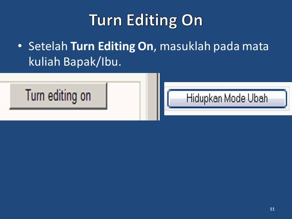 Turn Editing On Setelah Turn Editing On, masuklah pada mata kuliah Bapak/Ibu.