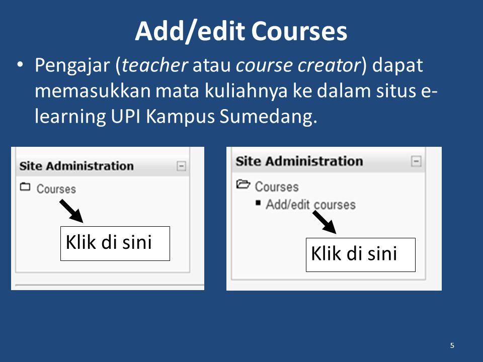 Add/edit Courses Pengajar (teacher atau course creator) dapat memasukkan mata kuliahnya ke dalam situs e-learning UPI Kampus Sumedang.