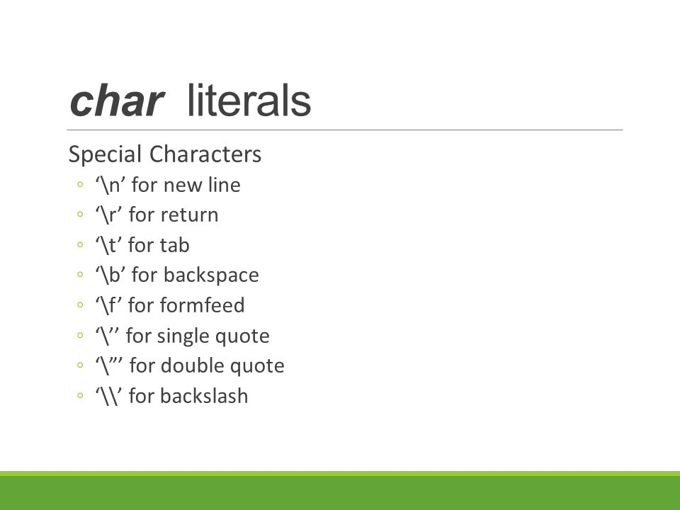 char literals Special Characters '\n' for new line '\r' for return