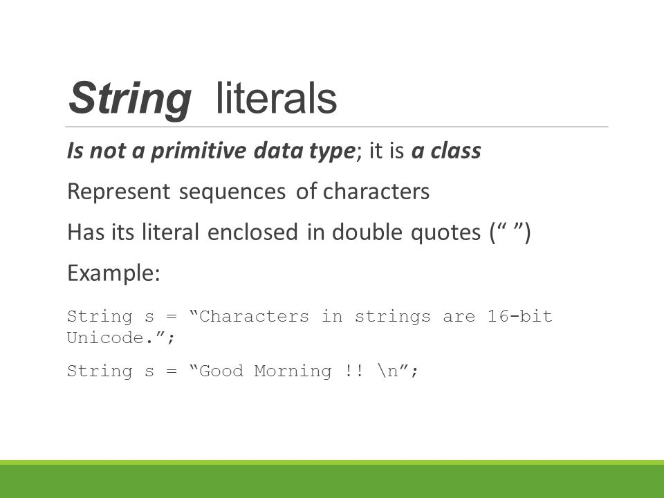 String literals Is not a primitive data type; it is a class