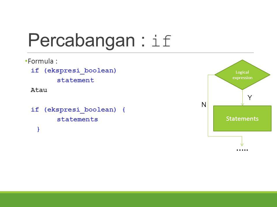 Percabangan : if Formula : ….. if (ekspresi_boolean) statement Atau