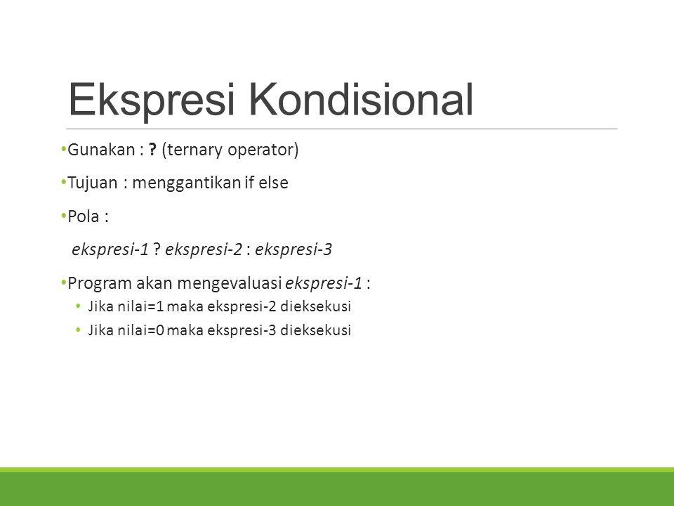 Ekspresi Kondisional Gunakan : (ternary operator)