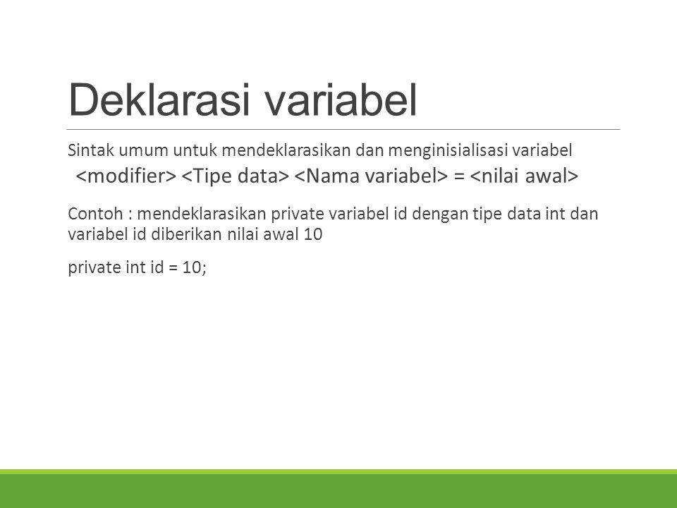 Deklarasi variabel Sintak umum untuk mendeklarasikan dan menginisialisasi variabel. <modifier> <Tipe data> <Nama variabel> = <nilai awal>