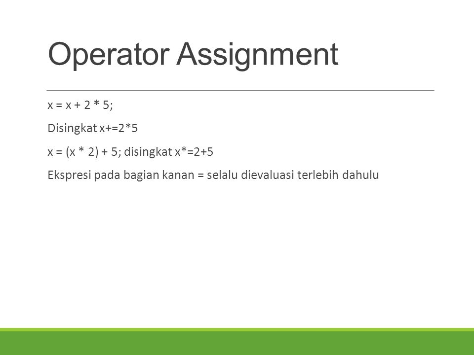 Operator Assignment x = x + 2 * 5; Disingkat x+=2*5
