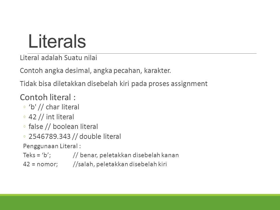 Literals Contoh literal : Literal adalah Suatu nilai