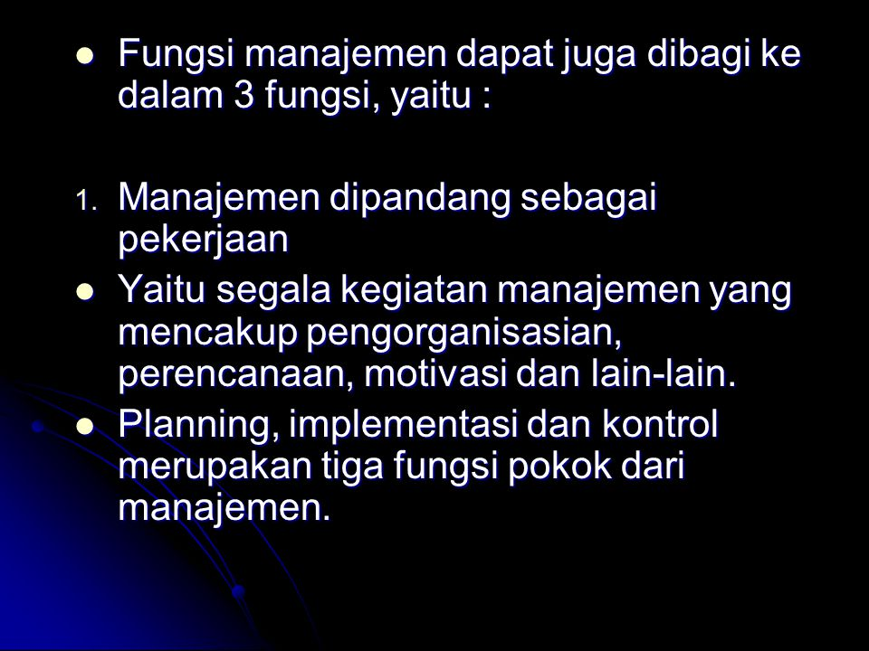Fungsi manajemen dapat juga dibagi ke dalam 3 fungsi, yaitu :