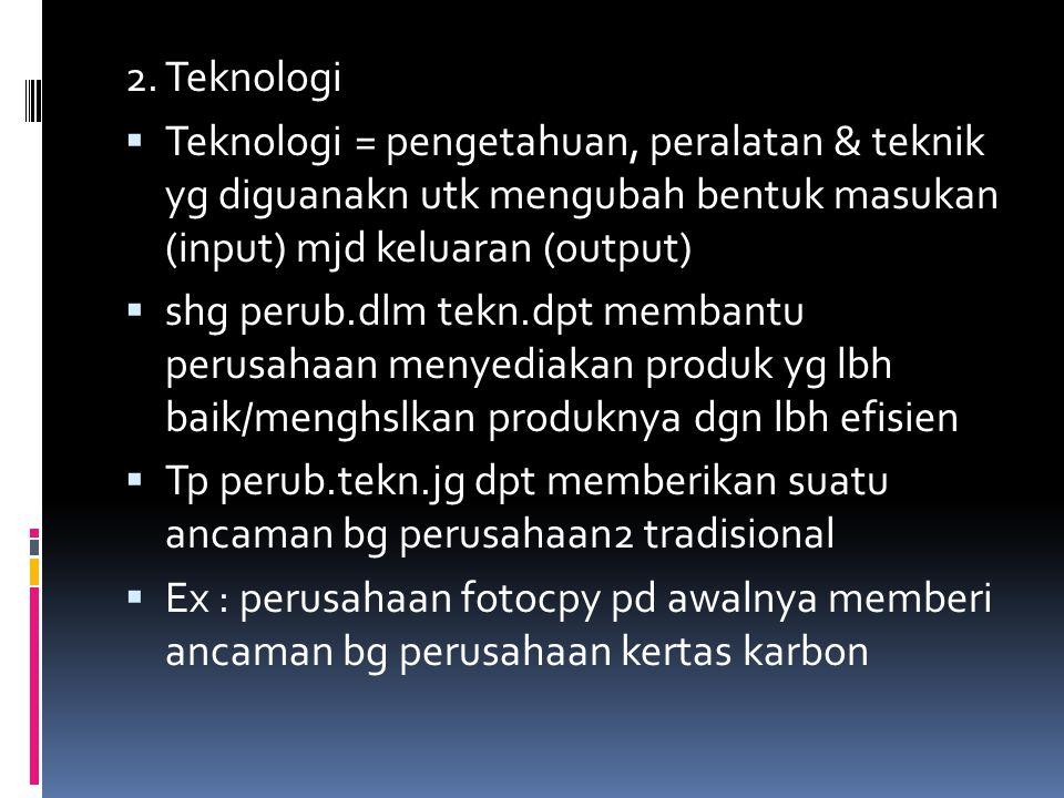 2. Teknologi Teknologi = pengetahuan, peralatan & teknik yg diguanakn utk mengubah bentuk masukan (input) mjd keluaran (output)