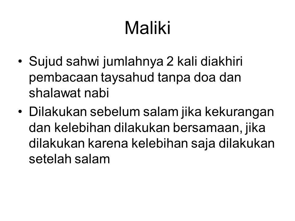 Maliki Sujud sahwi jumlahnya 2 kali diakhiri pembacaan taysahud tanpa doa dan shalawat nabi.