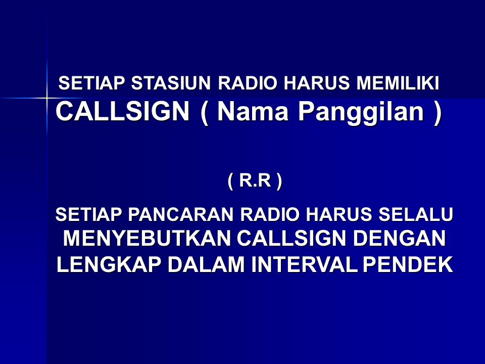 SETIAP STASIUN RADIO HARUS MEMILIKI CALLSIGN ( Nama Panggilan )