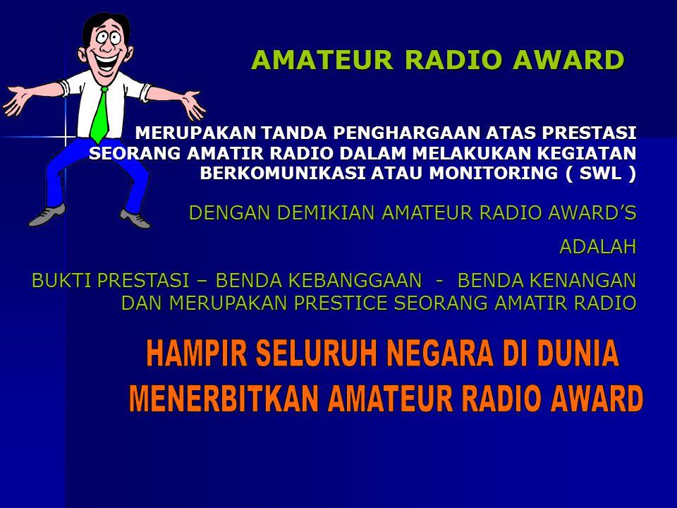 HAMPIR SELURUH NEGARA DI DUNIA MENERBITKAN AMATEUR RADIO AWARD