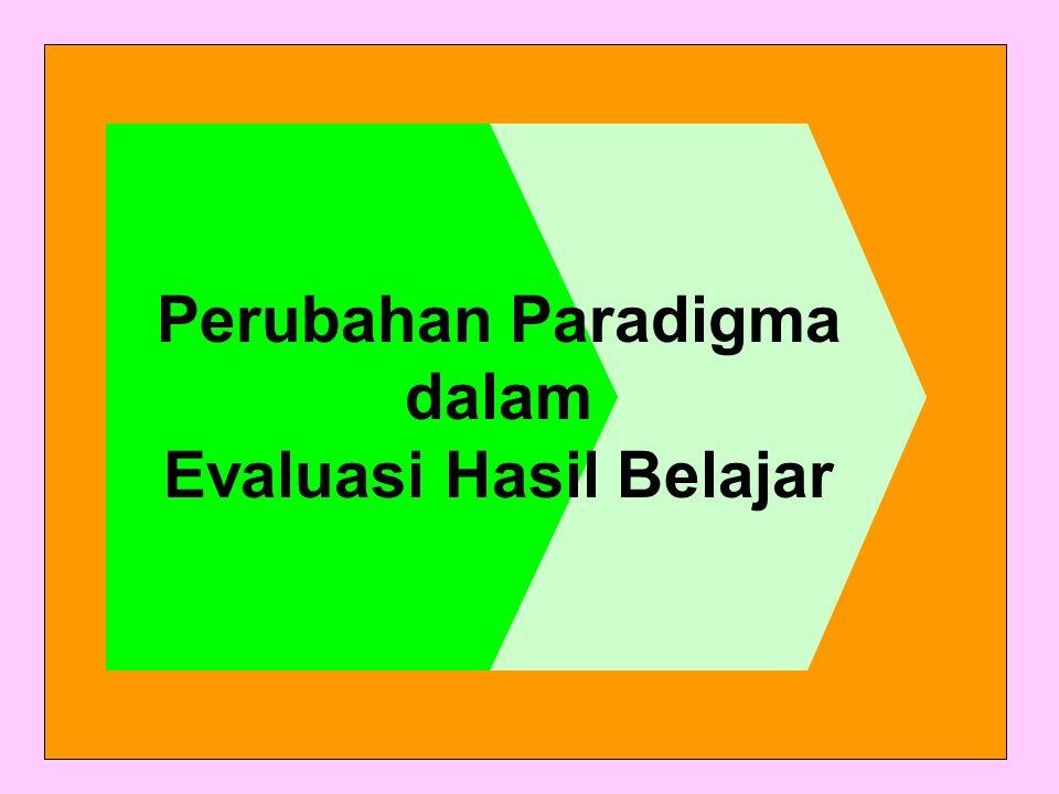Perubahan Paradigma dalam Evaluasi Hasil Belajar