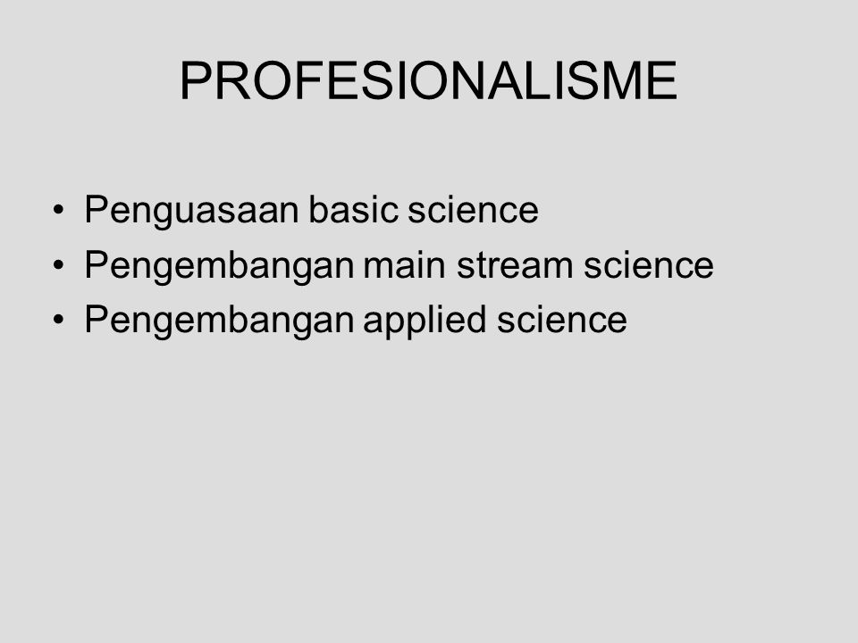 PROFESIONALISME Penguasaan basic science