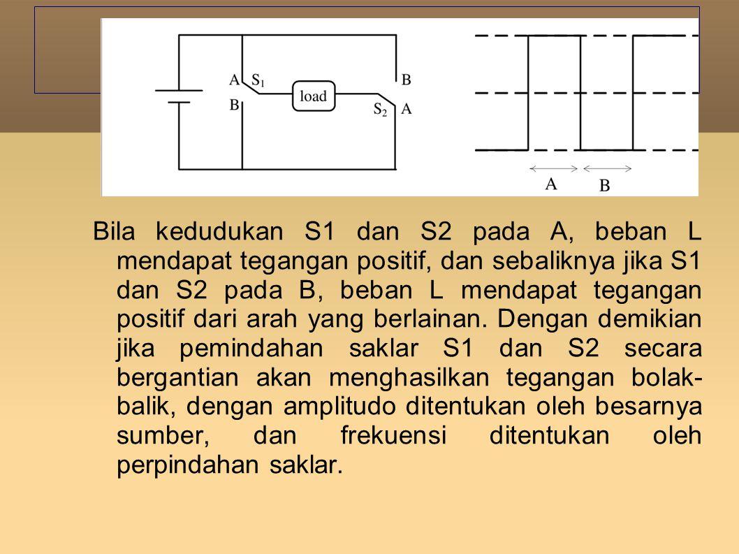 Bila kedudukan S1 dan S2 pada A, beban L mendapat tegangan positif, dan sebaliknya jika S1 dan S2 pada B, beban L mendapat tegangan positif dari arah yang berlainan.