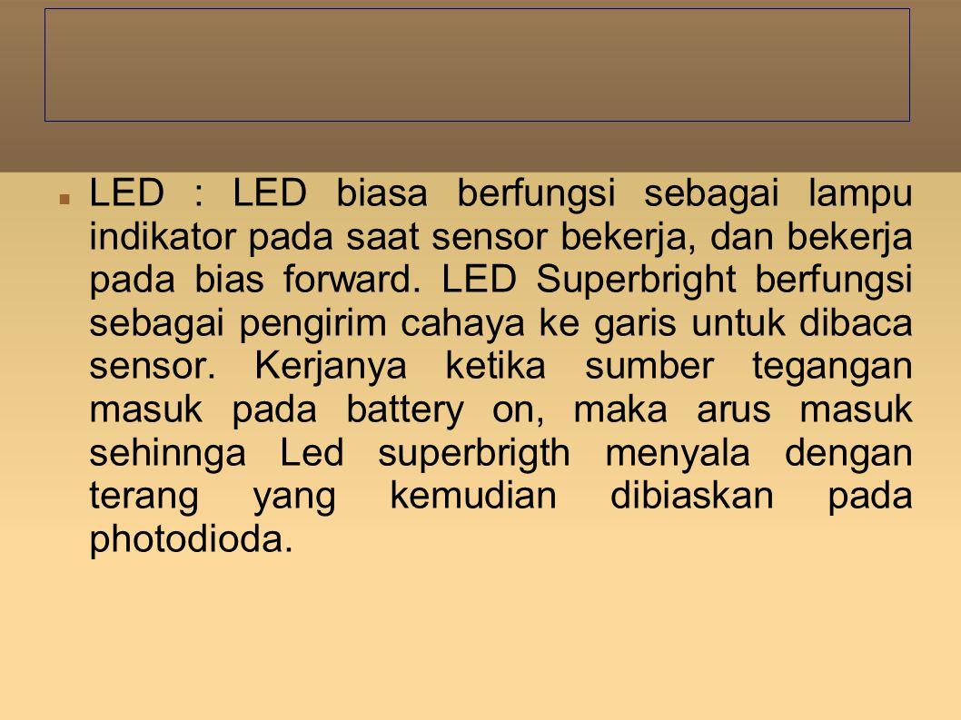 LED : LED biasa berfungsi sebagai lampu indikator pada saat sensor bekerja, dan bekerja pada bias forward.