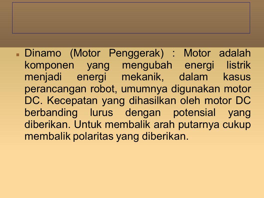 Dinamo (Motor Penggerak) : Motor adalah komponen yang mengubah energi listrik menjadi energi mekanik, dalam kasus perancangan robot, umumnya digunakan motor DC.