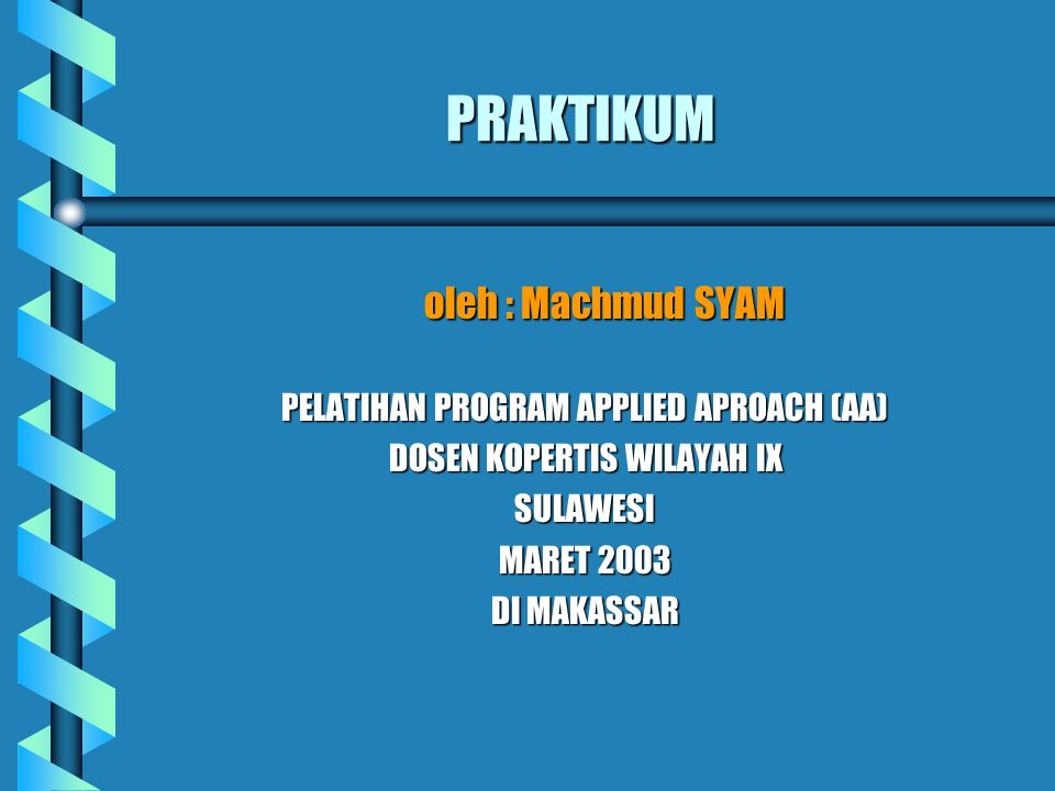 PRAKTIKUM oleh : Machmud SYAM PELATIHAN PROGRAM APPLIED APROACH (AA)