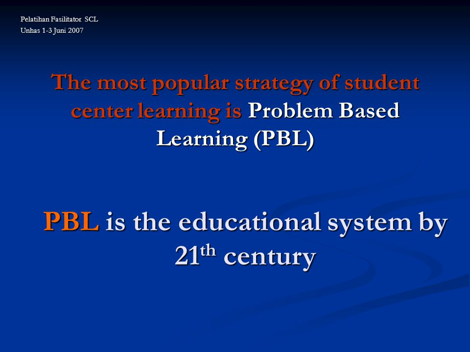 PBL is the educational system by 21th century
