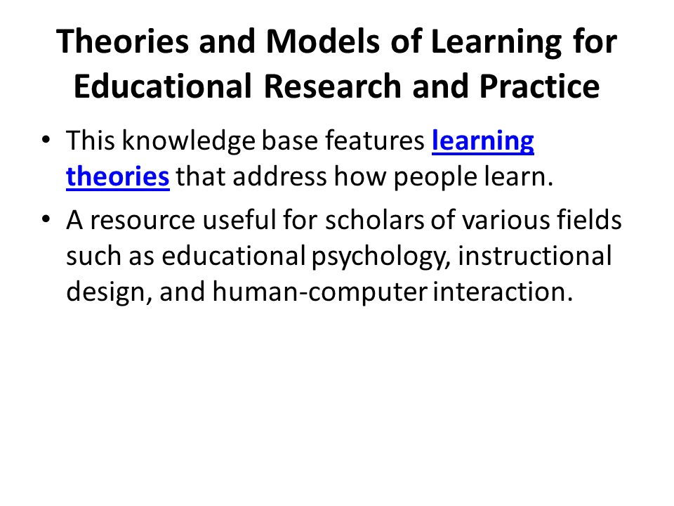 Theories and Models of Learning for Educational Research and Practice