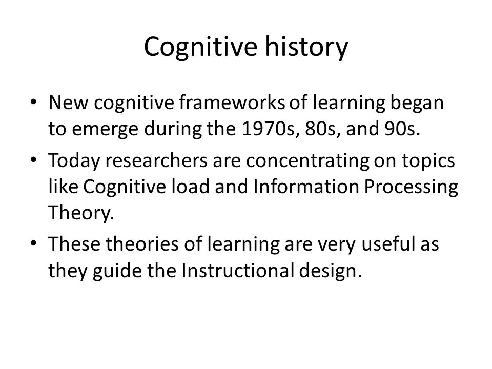 Cognitive history New cognitive frameworks of learning began to emerge during the 1970s, 80s, and 90s.