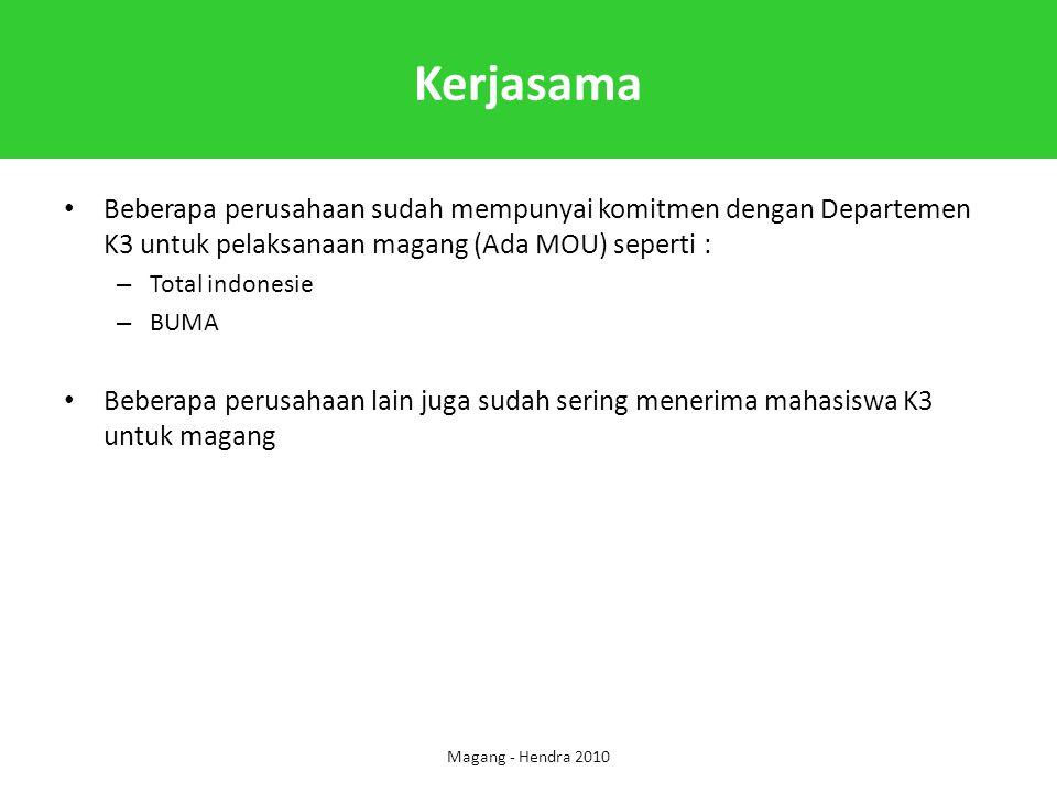 Kerjasama Beberapa perusahaan sudah mempunyai komitmen dengan Departemen K3 untuk pelaksanaan magang (Ada MOU) seperti :