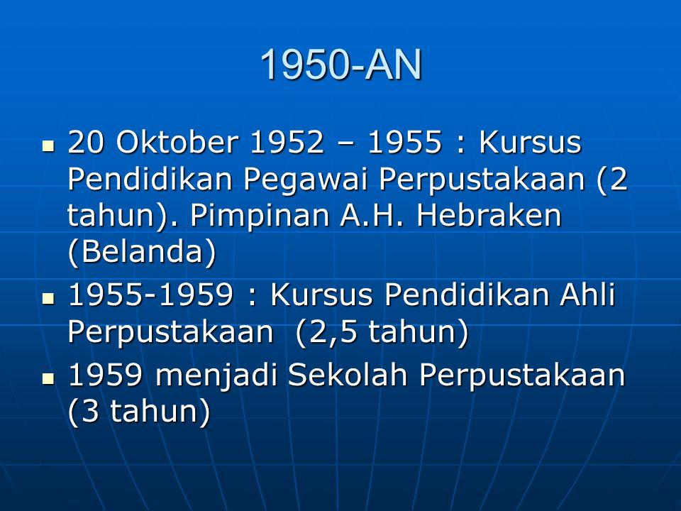 1950-AN 20 Oktober 1952 – 1955 : Kursus Pendidikan Pegawai Perpustakaan (2 tahun). Pimpinan A.H. Hebraken (Belanda)