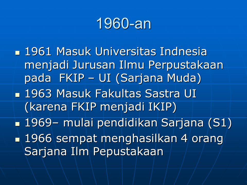 1960-an 1961 Masuk Universitas Indnesia menjadi Jurusan Ilmu Perpustakaan pada FKIP – UI (Sarjana Muda)