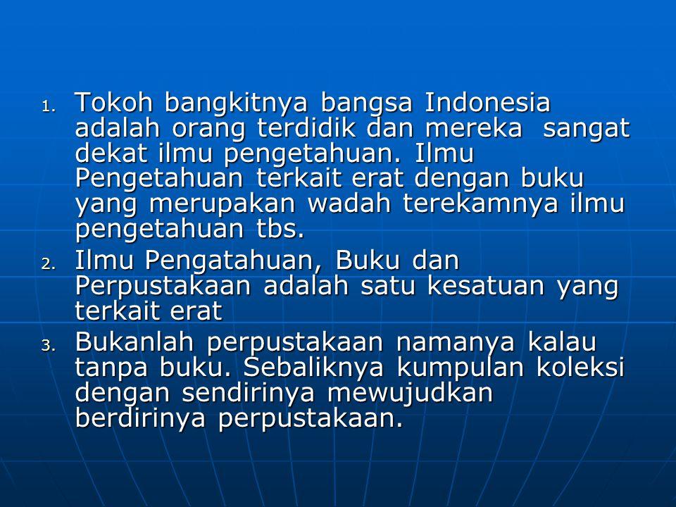 Tokoh bangkitnya bangsa Indonesia adalah orang terdidik dan mereka sangat dekat ilmu pengetahuan. Ilmu Pengetahuan terkait erat dengan buku yang merupakan wadah terekamnya ilmu pengetahuan tbs.
