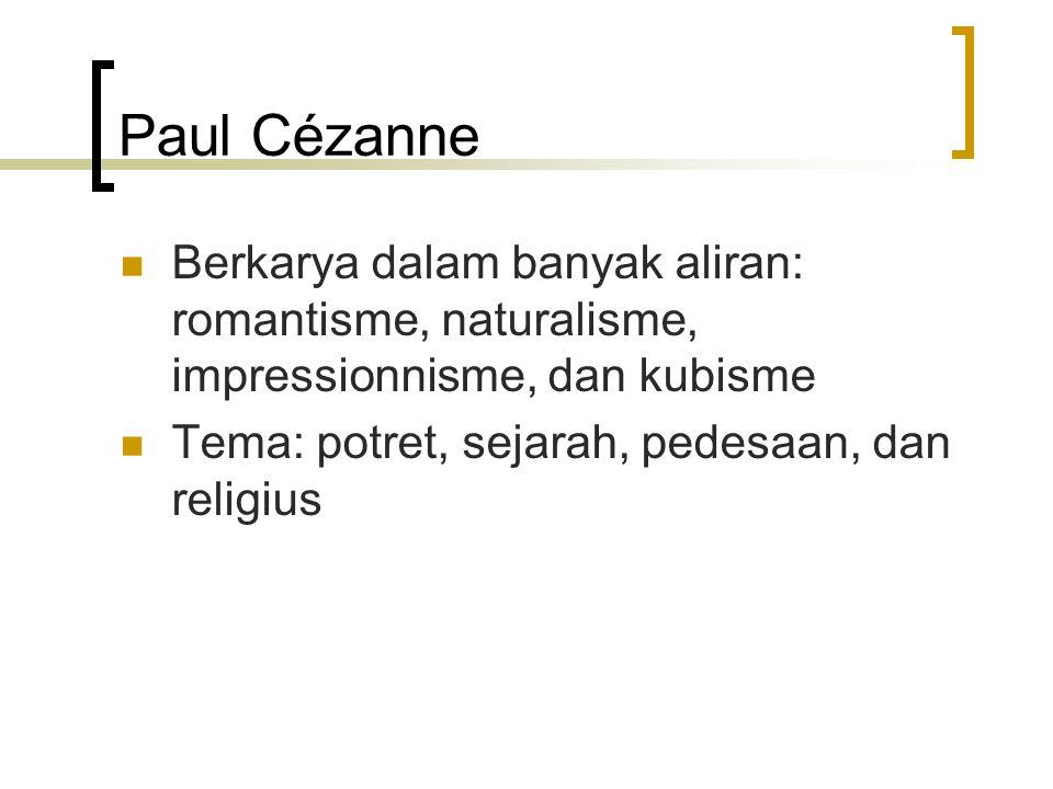 Paul Cézanne Berkarya dalam banyak aliran: romantisme, naturalisme, impressionnisme, dan kubisme.