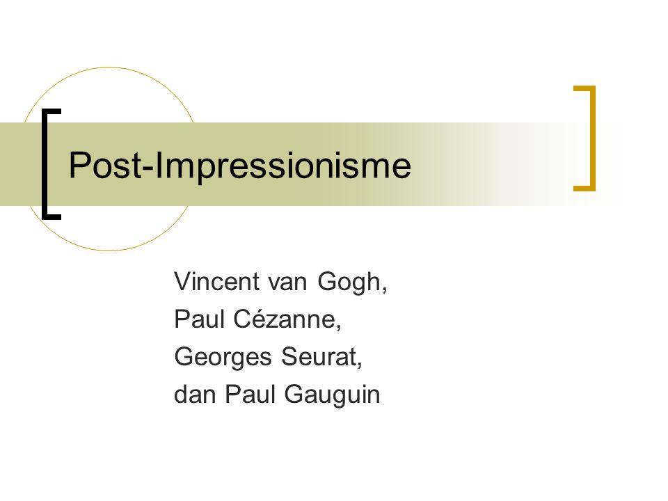 Vincent van Gogh, Paul Cézanne, Georges Seurat, dan Paul Gauguin