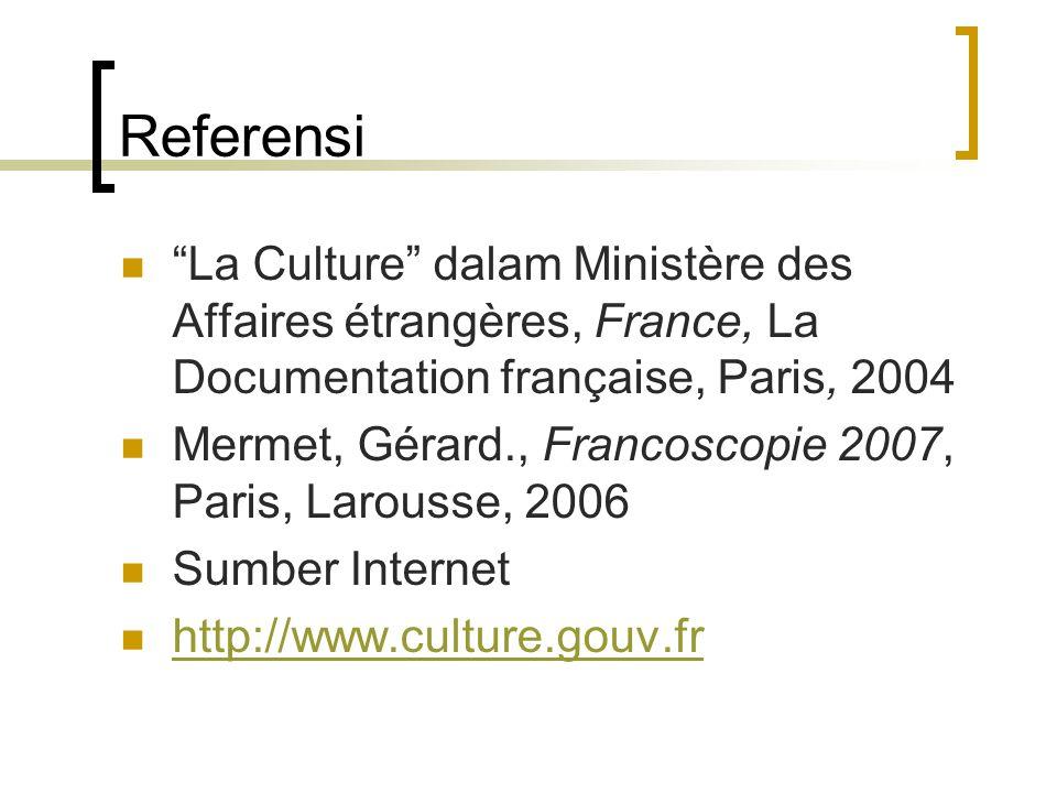 Referensi La Culture dalam Ministère des Affaires étrangères, France, La Documentation française, Paris, 2004.