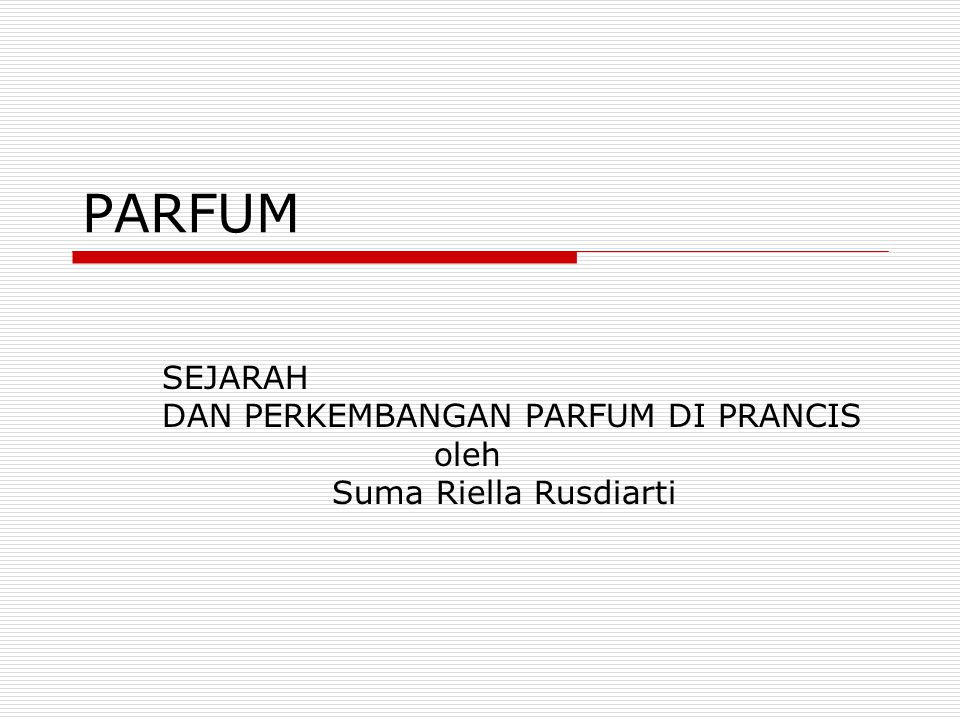 SEJARAH DAN PERKEMBANGAN PARFUM DI PRANCIS oleh Suma Riella Rusdiarti