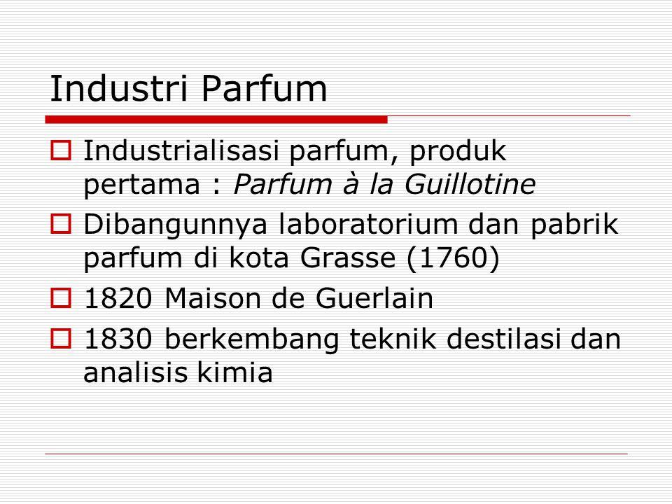 Industri Parfum Industrialisasi parfum, produk pertama : Parfum à la Guillotine. Dibangunnya laboratorium dan pabrik parfum di kota Grasse (1760)